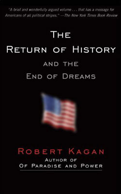 kagan return of history thesis But historian robert kagan of the brookings institution says many forget that, prior to the war, normal european politics gave birth to fascism, nazism, genocide and some of history's most predatory dictators show less go deeper 432  kagan's thesis has gained traction in germany.