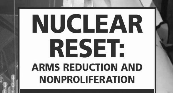 Nuclear Reset: Arms Reduction and Nonproliferation
