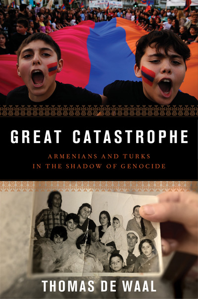 Great Catastrophe Armenians And Turks In The Shadow Of Genocide
