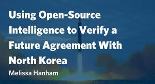 Using Open-Source Intelligence to Verify a Future Agreement With North Korea